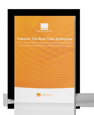 Towards The Real Time Enterprise White Paper Lightbend